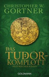 Christopher W.  Gortner - Das Tudor-Komplott