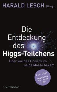 Harald  Lesch  (Hrsg.) - Die Entdeckung des Higgs-Teilchens