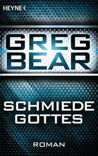 Greg  Bear - Die Schmiede Gottes