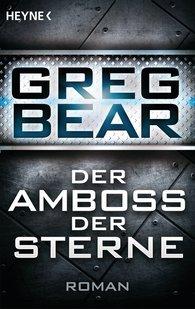 Greg  Bear - Der Amboss der Sterne