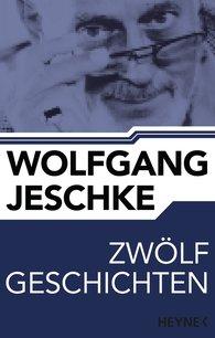 Wolfgang  Jeschke - Zwölf Geschichten