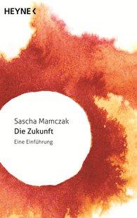 Sascha  Mamczak - Die Zukunft
