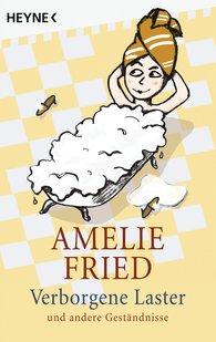Amelie  Fried - Verborgene Laster