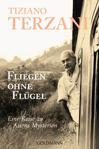 Tiziano  Terzani - Fliegen ohne Flügel