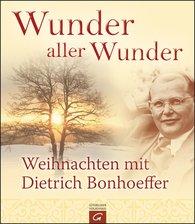 Dietrich  Bonhoeffer - Wunder aller Wunder