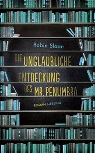 Robin  Sloan - Die unglaubliche Entdeckung des Mr. Penumbra