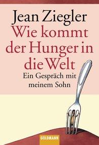 Jean  Ziegler - Wie kommt der Hunger in die Welt?
