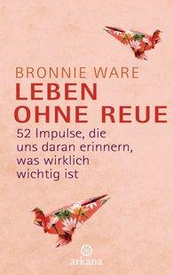 Bronnie  Ware - Leben ohne Reue
