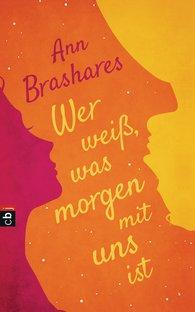 Ann  Brashares - Wer weiß, was morgen mit uns ist