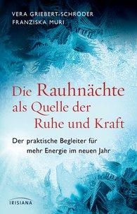 Vera  Griebert-Schröder, Franziska  Muri - Die Rauhnächte als Quelle der Ruhe und Kraft