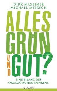 Dirk  Maxeiner, Michael  Miersch - Alles grün und gut?