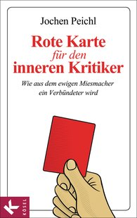 Jochen  Peichl - Rote Karte für den inneren Kritiker