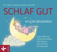 Dr. med. Claudia  Croos-Müller - Schlaf gut - Das kleine Überlebensbuch