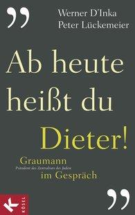 Peter  Lückemeier  (Hrsg.), Werner  D'Inka  (Hrsg.) - Ab heute heißt du Dieter!