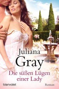 Juliana  Gray - Die süßen Lügen einer Lady