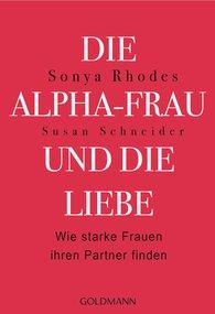 Sonya  Rhodes, Susan  Schneider - Die Alpha-Frau und die Liebe