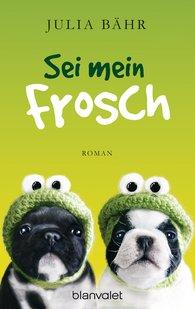 Julia  Bähr - Sei mein Frosch