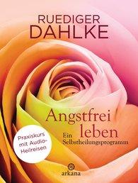 Ruediger  Dahlke - Angstfrei leben + Audio-Heilreisen