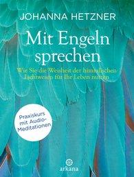 Johanna  Hetzner - Mit Engeln sprechen + Audio-Meditationen