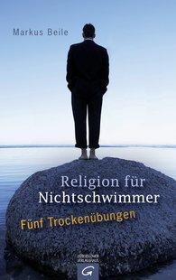 Markus  Beile - Religion für Nichtschwimmer