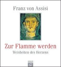 Gütersloher Verlagshaus Verlagsgruppe Random House GmbH - Franz von Assisi. Zur Flamme werden