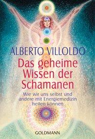 Alberto  Villoldo - Das geheime Wissen der Schamanen