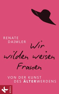 Renate  Daimler - Wir wilden weisen Frauen