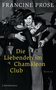 Francine  Prose - Die Liebenden im Chamäleon Club