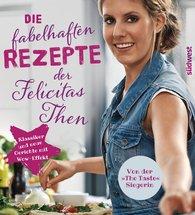 Felicitas  Then - Die fabelhaften Rezepte der Felicitas Then