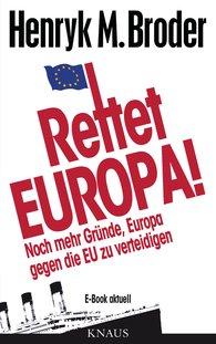 Henryk M.  Broder - Rettet Europa! Noch mehr Gründe, Europa gegen die EU zu verteidigen