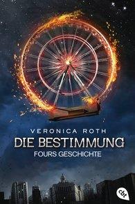 Veronica  Roth - Die Bestimmung – Fours Geschichte