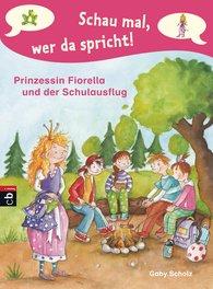 Gaby  Scholz - Schau mal, wer da spricht - Prinzessin Fiorella und der Schulausflug