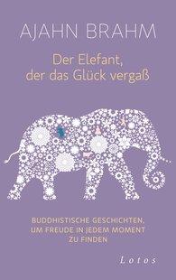 Ajahn  Brahm - Der Elefant, der das Glück vergaß