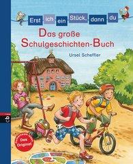 Ursel  Scheffler - Erst ich ein Stück, dann du - Das große Schulgeschichten-Buch