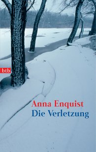 Anna  Enquist - Die Verletzung