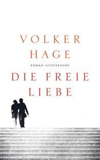 Volker  Hage - Die freie Liebe