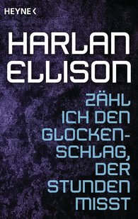 Harlan  Ellison - Zähl ich den Glockenschlag, der Stunden misst