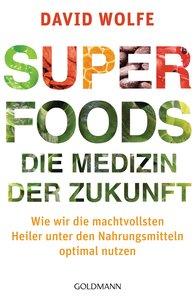 David  Wolfe - Superfoods - die Medizin der Zukunft