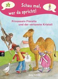 Gaby  Scholz - Schau mal, wer da spricht - Prinzessin Fiorella und der verlorene Kristall