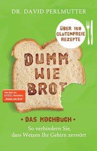 Dr. David  Perlmutter - Dumm wie Brot - Das Kochbuch