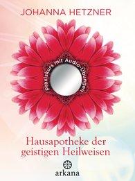 Johanna  Hetzner - Hausapotheke der geistigen Heilweisen