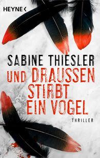 Sabine  Thiesler - Und draußen stirbt ein Vogel