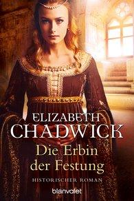 Elizabeth  Chadwick - Die Erbin der Festung