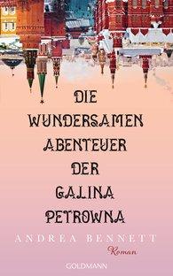 Andrea  Bennett - Die wundersamen Abenteuer der Galina Petrowna