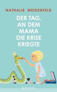 Nathalie  Weidenfeld - Der Tag, an dem Mama die Krise kriegte