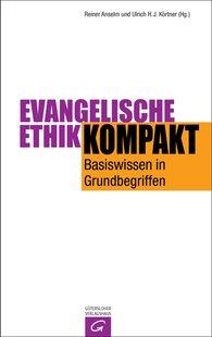 Reiner  Anselm  (Hrsg.), Ulrich H. J.  Körtner  (Hrsg.) - Evangelische Ethik kompakt