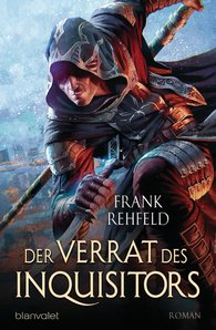 Frank  Rehfeld - Der Verrat des Inquisitors