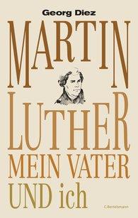 Georg  Diez - Martin Luther, mein Vater und ich