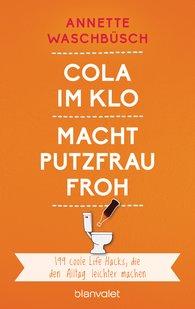 Annette  Waschbüsch - Cola im Klo macht Putzfrau froh