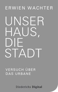 Erwien  Wachter - Unser Haus, die Stadt (E-Book-Only)